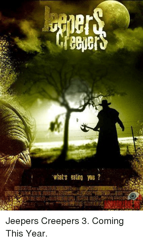 jeepers creepers: What's eating you? Jeepers Creepers 3. Coming This Year.