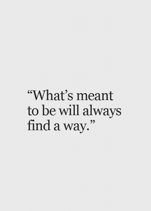 """Will, Whats, and Always: """"What's meant  to be will always  find a way.""""  65  95"""