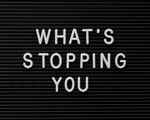 stopping: WHAT'S  STOPPING  YOU