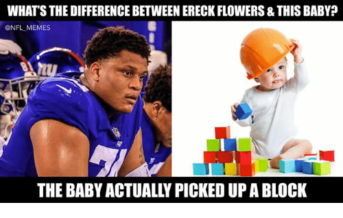 Memes, Nfl, and Flowers: WHAT'S THE DIFFERENCE BETWEEN ERECK FLOWERS & THIS BABY?  @NFL MEMES  THE BABY ACTUALLY PICKED UP A BLOCK