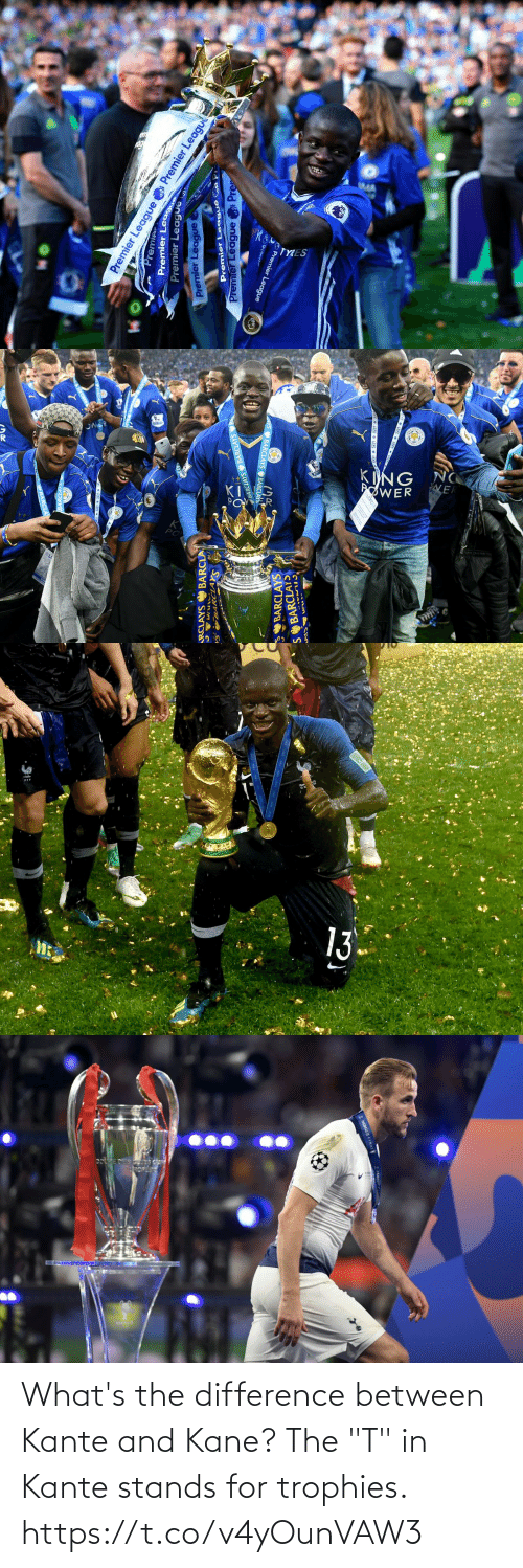 "Stands: What's the difference between Kante and Kane? The ""T"" in Kante stands for trophies. https://t.co/v4yOunVAW3"