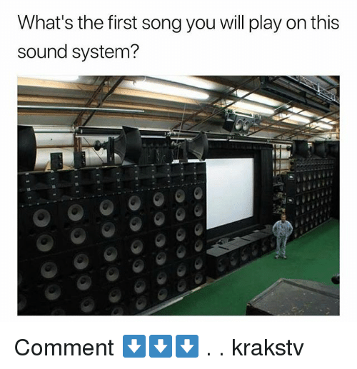 Memes, 🤖, and Song: What's the first song you will play on this  sound system? Comment ⬇️⬇️⬇️ . . krakstv