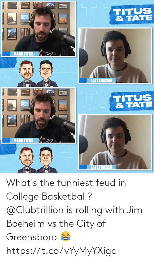 funniest: What's the funniest feud in College Basketball?  @Clubtrillion is rolling with Jim Boeheim vs the City of Greensboro 😂 https://t.co/vYyMyYXigc