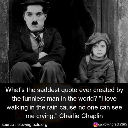 """Charlie, Crying, and Love: What's the saddest quote ever created by  the funniest man in the world? """"I love  walking in the rain cause no one can see  me crying."""" Charlie Chaplin  source blowingfacts.org  O@blowingfacts365"""