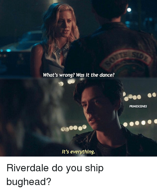 Memes, Dance, and 🤖: What's wrong? Was it the dance?  PRIMESCENES  It's everything. Riverdale do you ship bughead?