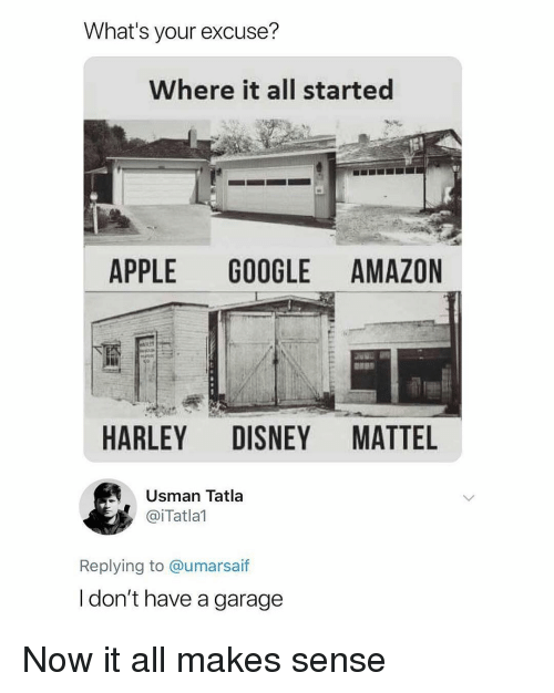 Amazon, Apple, and Disney: What's your excuse?  Where it all started  APPLE GOOGLE AMAZON  HARLEY DISNEY MATTEL  Usman Tatla  @iTatlal  Replying to @umarsaif  l don't have a garage Now it all makes sense