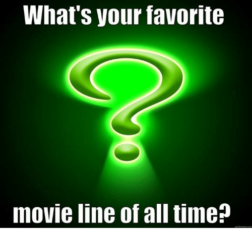 movie line: What's your favorite  movie line of all time