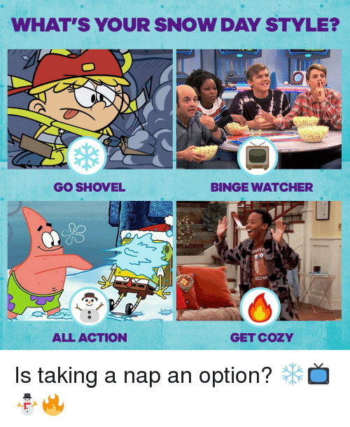 Memes, Snow, and 🤖: WHAT'S YOUR SNOW DAY STYLE?  GO SHOVEL  BINGE WATCHER  FEED ME  ALL ACTION  GET COZY Is taking a nap an option? ❄📺⛄🔥