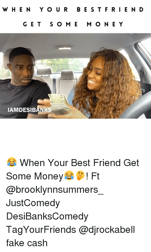 Best Friend, Fake, and Memes: WHE N Y O UR BESTF RI E N D  GET S O M E M O N E Y  IAMDESIBANK 😂 When Your Best Friend Get Some Money😂🤔! Ft @brooklynnsummers_ JustComedy DesiBanksComedy TagYourFriends @djrockabell fake cash