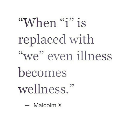 """Malcolm X, Malcolm, and When: """"When """"1"""" is  replaced with  """"we"""" even illness  becomes  wellness.""""  GC99  95  Malcolm X"""