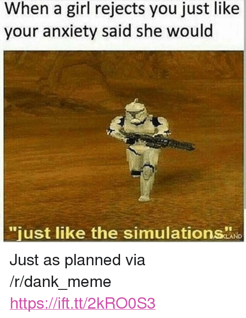 """Dank, Meme, and Anxiety: When a girl rejects you just like  your anxiety said she would  just like the simulations <p>Just as planned via /r/dank_meme <a href=""""https://ift.tt/2kRO0S3"""">https://ift.tt/2kRO0S3</a></p>"""