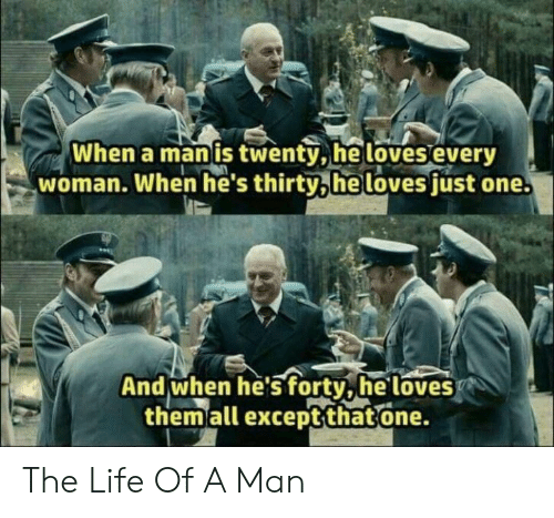 Life, One, and Man: When a man is twenty,he loves every  woman. When he's thirty,he loves fust one.  And when he's forty,he loves  themall exceptthatone. The Life Of A Man