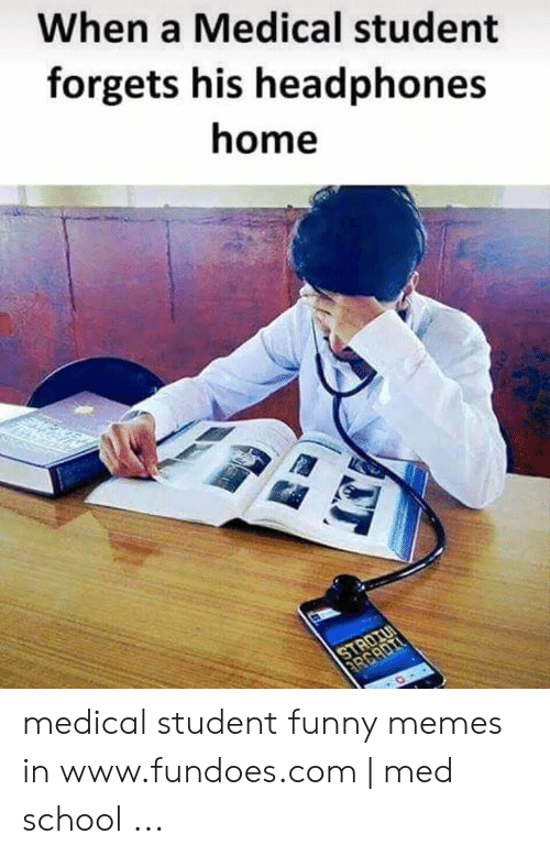 Medical Student Memes: When a Medical student  forgets his headphones  home  STADIU  ARCADIL medical student funny memes in www.fundoes.com | med school ...