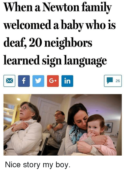 Family, Neighbors, and Sign Language: When a Newton family  welcomed a babv who is  deaf, 20 neighbors  learned sign language  Gin  26 Nice story my boy.