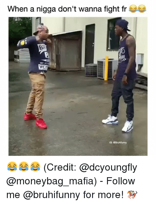 Dcyoungfly: When a nigga don't wanna fight fr  WE  G: Bruhifunny 😂😂😂 (Credit: @dcyoungfly @moneybag_mafia) - Follow me @bruhifunny for more! 🏇🏾