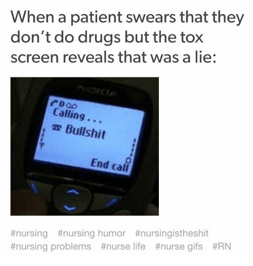 nursing humor: When a patient swears that they  don't do drugs but the tox  screen reveals that was a lie:  Calling. ..  e Bullshit  End call  #nursing #nursing humor #nursingistheshit  #nursing problems #nurse life #nurse gits