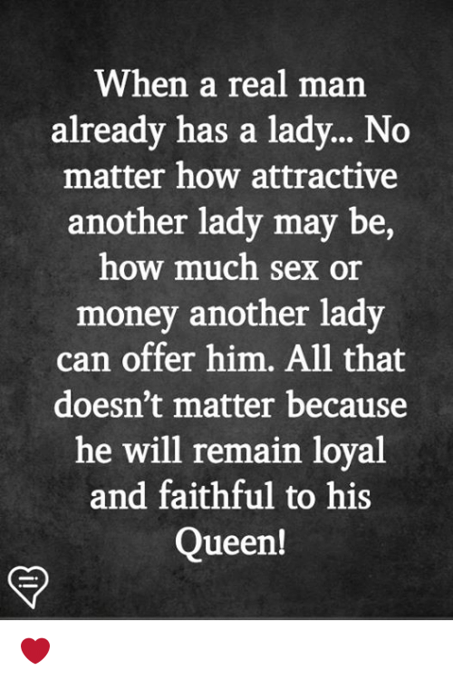 Memes, Money, and Sex: When a real man  already has a lady... No  matter how attractive  another lady may be,  how much sex or  money  another lady  can offer him. All that  doesn't matter because  he will remain loval  and faithful to his  Queen! ❤️