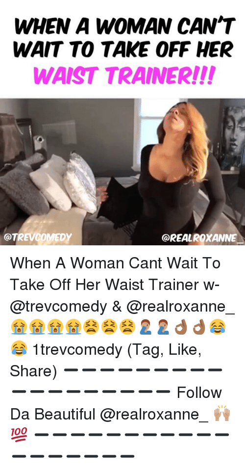 Oreally: WHEN A WOMAN CANT  WAIT TO TAKE OFF HER  WAIST TRAINER!!  XANNE  OTREVCOMEDY  OREAL When A Woman Cant Wait To Take Off Her Waist Trainer w- @trevcomedy & @realroxanne_ 😭😭😭😭😫😫😫🤦🏽♂️🤦🏽♂️👌🏾👌🏾😂😂 1trevcomedy (Tag, Like, Share) ➖➖➖➖➖➖➖➖➖➖➖➖➖➖➖➖➖➖ Follow Da Beautiful @realroxanne_ 🙌🏽💯 ➖➖➖➖➖➖➖➖➖➖➖➖➖➖➖➖➖➖
