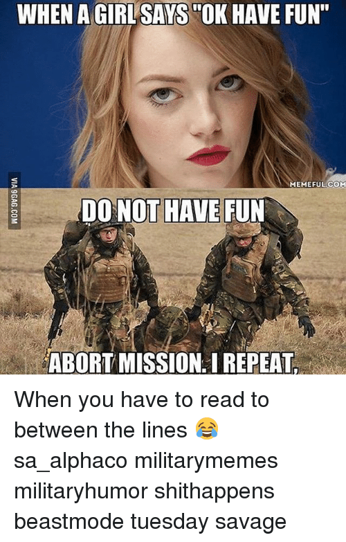 """Abort Mission: WHEN AGIRLSAYS OK HAVE FUN""""  MEMEFUL COM  DO NOT HAVE FUN  ABORT MISSION. REPEAT. When you have to read to between the lines 😂 sa_alphaco militarymemes militaryhumor shithappens beastmode tuesday savage"""