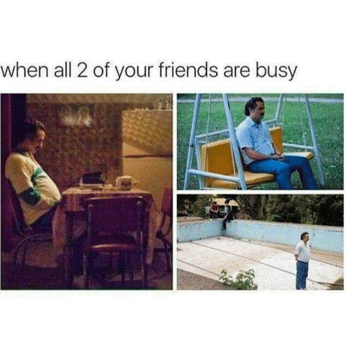 Friends, All, and  Busy: when all 2 of your friends are busy