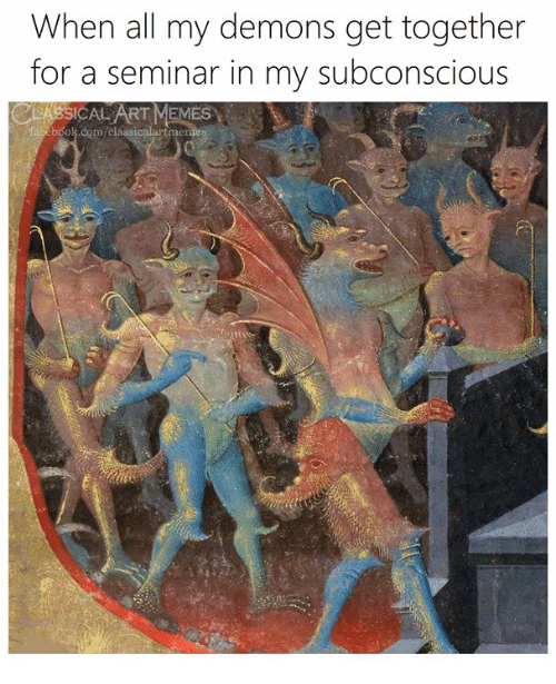 get together: When all my demons get together  for a seminar in my subconscious  LASSICAL ART MEMES  boos.com/class