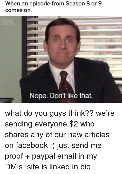Facebook, Memes, and Email: When an episode from Season 8 or 9  comes on  Nope. Don't like that. what do you guys think?? we're sending everyone $2 who shares any of our new articles on facebook :) just send me proof + paypal email in my DM's! site is linked in bio
