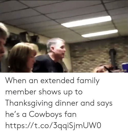 Member: When an extended family member shows up to Thanksgiving dinner and says he's a Cowboys fan https://t.co/3qqiSjmUW0