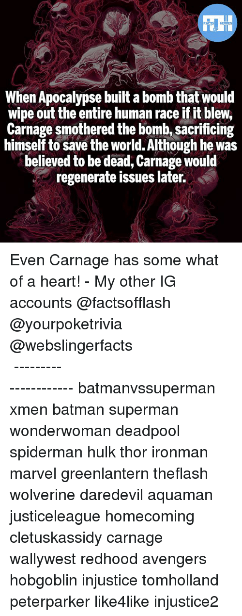 regenerate: When Apocalypse built a bomb that would  wipe out the entire human race if it blew,  Carnage smothered the bomb, sacrificing  himself to save the world. Although he was  believed to be dead, Carnage would  regenerate issues later. Even Carnage has some what of a heart! - My other IG accounts @factsofflash @yourpoketrivia @webslingerfacts ⠀⠀⠀⠀⠀⠀⠀⠀⠀⠀⠀⠀⠀⠀⠀⠀⠀⠀⠀⠀⠀⠀⠀⠀⠀⠀⠀⠀⠀⠀⠀⠀⠀⠀⠀⠀ ⠀⠀--------------------- batmanvssuperman xmen batman superman wonderwoman deadpool spiderman hulk thor ironman marvel greenlantern theflash wolverine daredevil aquaman justiceleague homecoming cletuskassidy carnage wallywest redhood avengers hobgoblin injustice tomholland peterparker like4like injustice2