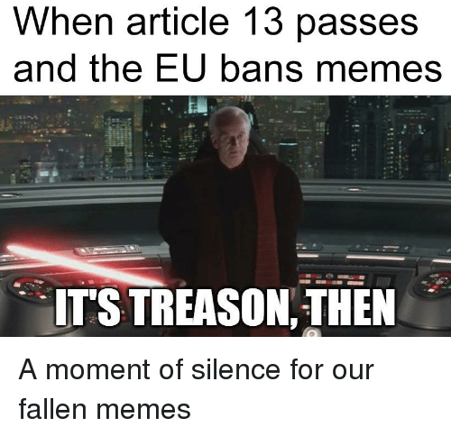 When Article 13 Passes And The Eu Bans Menes Its Treason Then