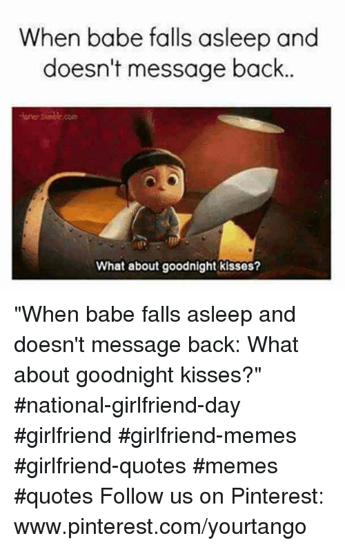 """Girlfriend Memes: When babe falls asleep and  doesn't message back  one.com  What about goodnight kisses? """"When babe falls asleep and doesn't message back: What about goodnight kisses?"""" #national-girlfriend-day #girlfriend #girlfriend-memes #girlfriend-quotes #memes #quotes Follow us on Pinterest: www.pinterest.com/yourtango"""