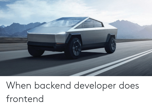 Developer, When, and Does: When backend developer does frontend