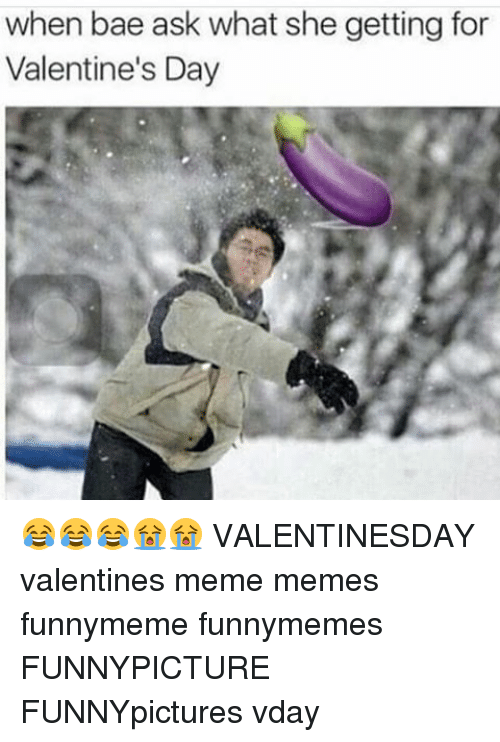valentines meme: when bae ask what she getting for  Valentine's Day 😂😂😂😭😭 VALENTINESDAY valentines meme memes funnymeme funnymemes FUNNYPICTURE FUNNYpictures vday