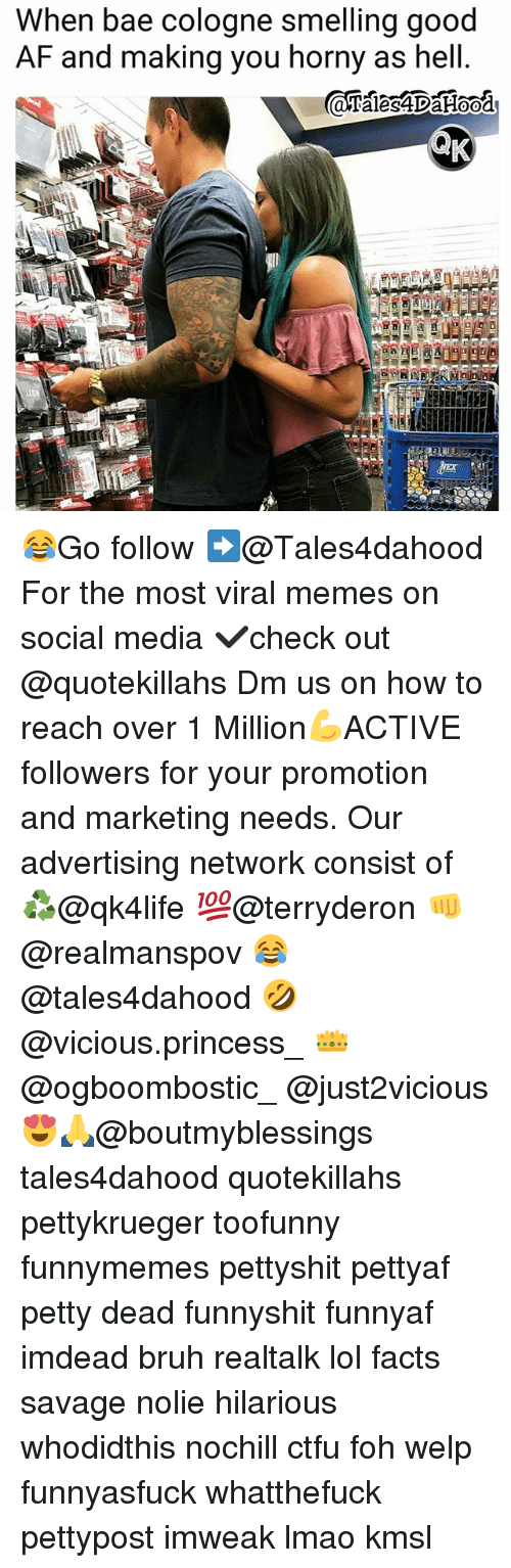 Hornyness: When bae cologne smelling good  AF and making you horny as hell 😂Go follow ➡@Tales4dahood For the most viral memes on social media ✔check out @quotekillahs Dm us on how to reach over 1 Million💪ACTIVE followers for your promotion and marketing needs. Our advertising network consist of ♻@qk4life 💯@terryderon 👊@realmanspov 😂@tales4dahood 🤣@vicious.princess_ 👑@ogboombostic_ @just2vicious😍🙏@boutmyblessings tales4dahood quotekillahs pettykrueger toofunny funnymemes pettyshit pettyaf petty dead funnyshit funnyaf imdead bruh realtalk lol facts savage nolie hilarious whodidthis nochill ctfu foh welp funnyasfuck whatthefuck pettypost imweak lmao kmsl