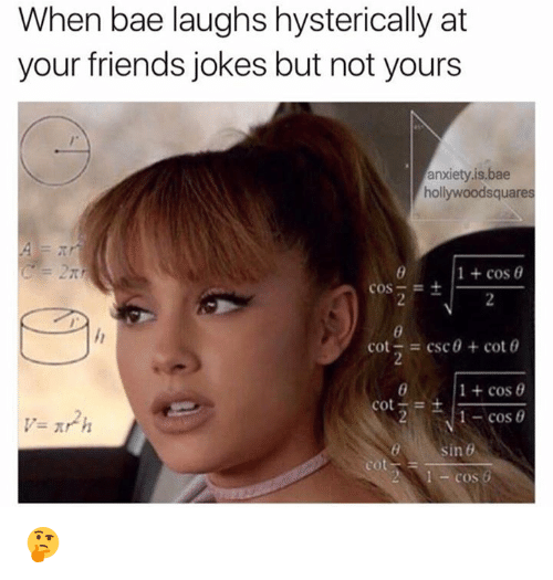 Bae, Friends, and Memes: When bae laughs hysterically at  your friends jokes but not yours  anxiety,is,bae  hollywood squares  1 cos 0  COS  cot  csc0 cot 0  1 cos  Cot  1- cos 0  sin 8  eot  COS 🤔