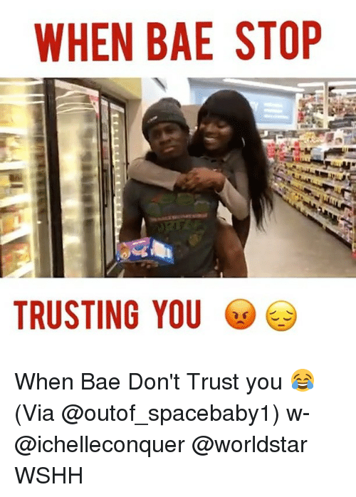 dont trust you: WHEN BAE STOP  TRUSTING YOU When Bae Don't Trust you 😂 (Via @outof_spacebaby1) w- @ichelleconquer @worldstar WSHH