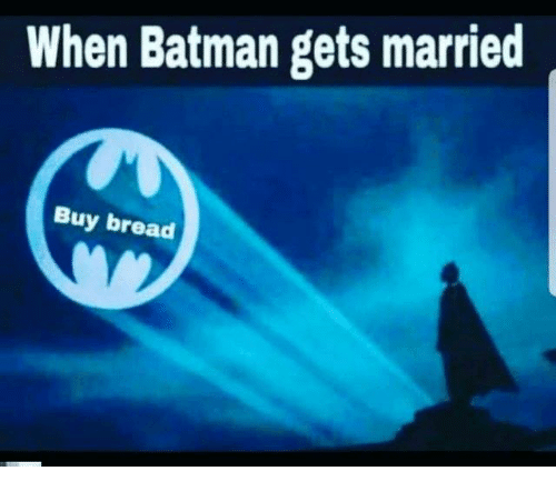 Batman, Dank, and 🤖: When Batman gets married  Buy bread