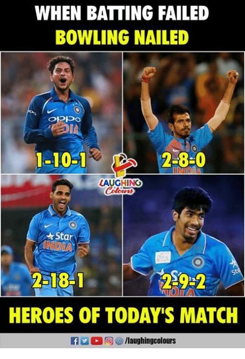 batting: WHEN BATTING FAILED  BOWLING NAILED  ORPo  IA  1-10-1  2-8-0  LAUGHING  Star  NDIA  2518-1  HEROES OF TODAY'S MATCH
