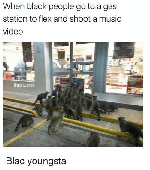 Flexes: When black people go to a gas  station to flex and shoot a music  video  @atlsavagee Blac youngsta