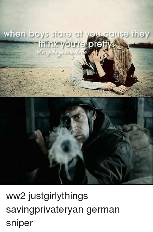 germane: when boys stare at you cause they  pre ww2 justgirlythings savingprivateryan german sniper