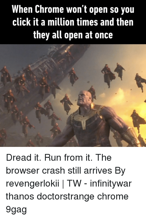 9gag, Chrome, and Click: When Chrome won't open so you  click it a million times and then  they all open at once Dread it. Run from it. The browser crash still arrives⠀ By revengerlokii | TW⠀ -⠀ infinitywar thanos doctorstrange chrome 9gag