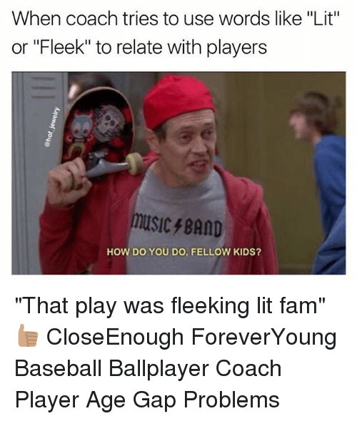 """Baseball, Fam, and Lit: When coach tries to use words like """"Lit""""  or """"Fleek"""" to relate with players  music BAND  HOW DO YOU DO, FELLOW KIDS? """"That play was fleeking lit fam""""👍🏽 CloseEnough ForeverYoung Baseball Ballplayer Coach Player Age Gap Problems"""