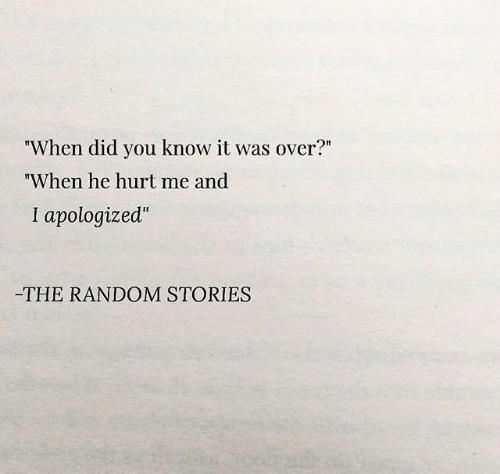 "Random, Did, and You: ""When did you know it was over?""  ""When he hurt me and  I apologized""  -THE RANDOM STORIES"