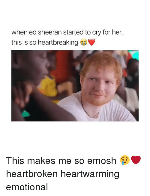 Memes, Ed Sheeran, and 🤖: when ed sheeran started to cry for her..  this is so heartbreaking This makes me so emosh 😢❤️ heartbroken heartwarming emotional