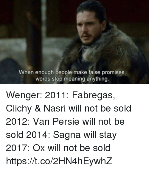 Vanning: When enough people make false promises  words stop meaning anything. Wenger:  2011: Fabregas, Clichy & Nasri will not be sold 2012: Van Persie will not be sold 2014: Sagna will stay  2017: Ox will not be sold https://t.co/2HN4hEywhZ