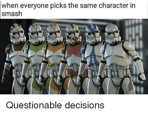 Smashing, Decisions, and Character: when everyone picks the same character in  smash Questionable decisions