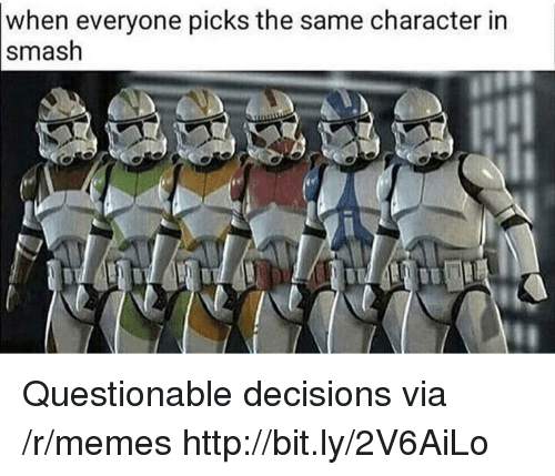 Memes, Smashing, and Http: when everyone picks the same character in  smash Questionable decisions via /r/memes http://bit.ly/2V6AiLo