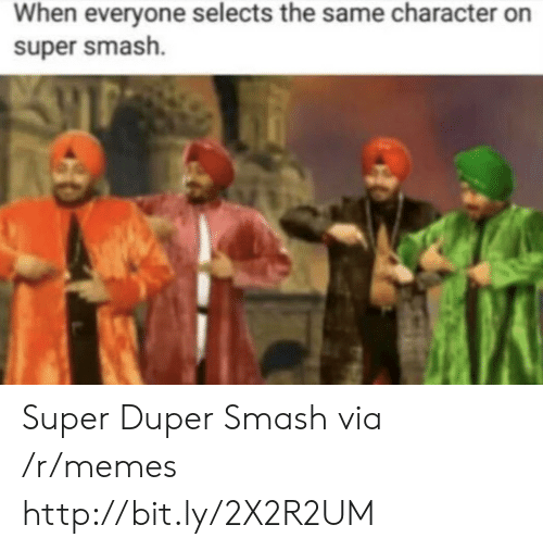Memes, Smashing, and Http: When everyone selects the same character on  super smash. Super Duper Smash via /r/memes http://bit.ly/2X2R2UM