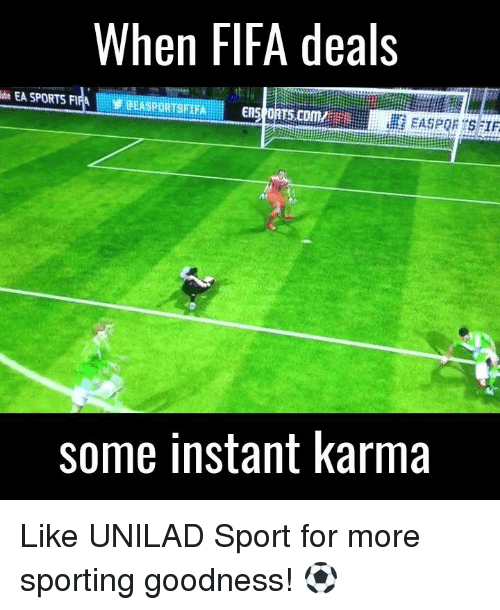 instant karma: When FIFA deals  EA SPORTS FIFA VEEASPORT FIFA EAS OR  some instant karma  STIF Like UNILAD Sport for more sporting goodness! ⚽