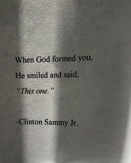 """clinton: When God formed you,  He smiled and said,  """"This one.  -Clinton Sammy Jr."""