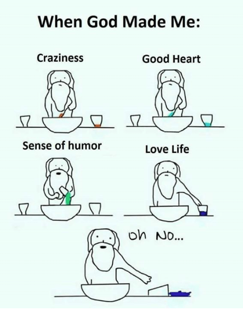 craziness: When God Made Me:  Craziness  Good Heart  2  Sense of humor  Love Life  on No...